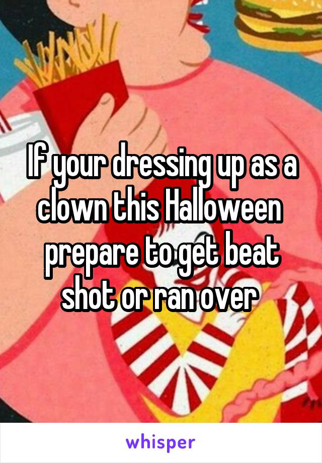 If your dressing up as a clown this Halloween  prepare to get beat shot or ran over