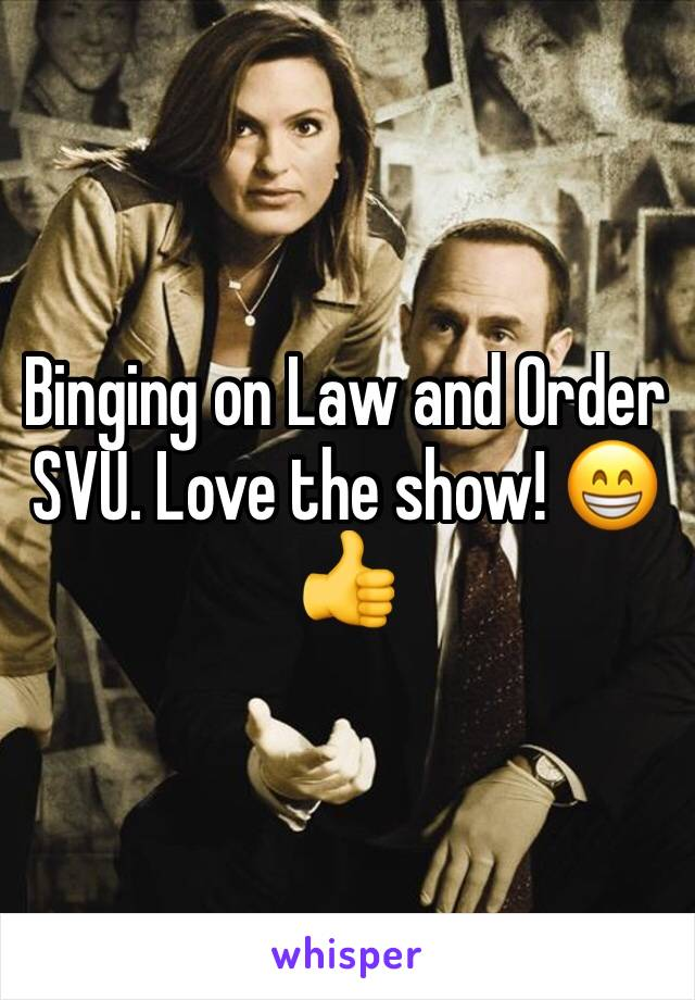 Binging on Law and Order SVU. Love the show! 😁👍
