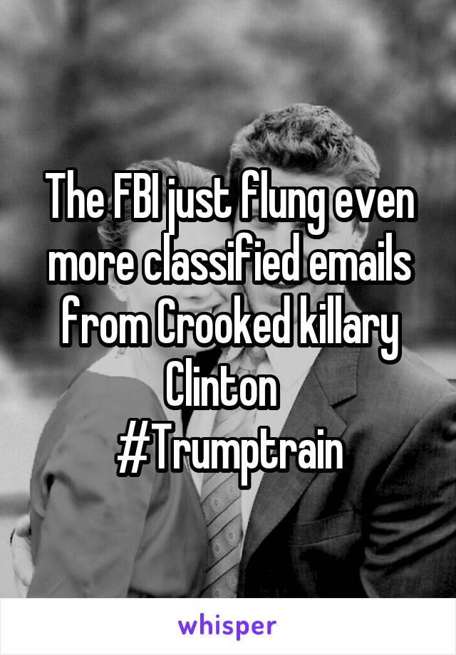 The FBI just flung even more classified emails from Crooked killary Clinton   #Trumptrain