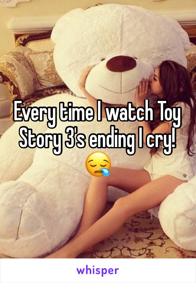 Every time I watch Toy Story 3's ending I cry! 😪