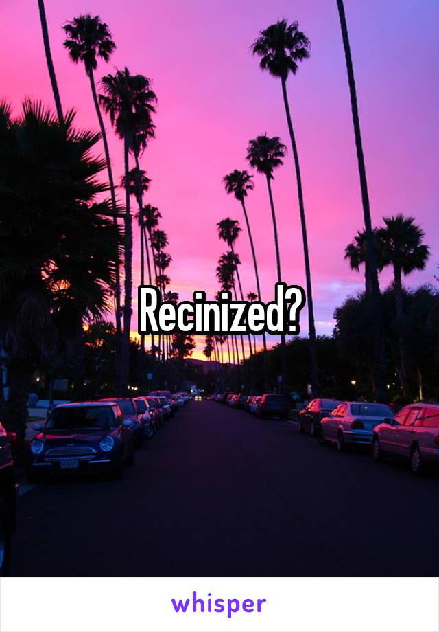 Recinized?