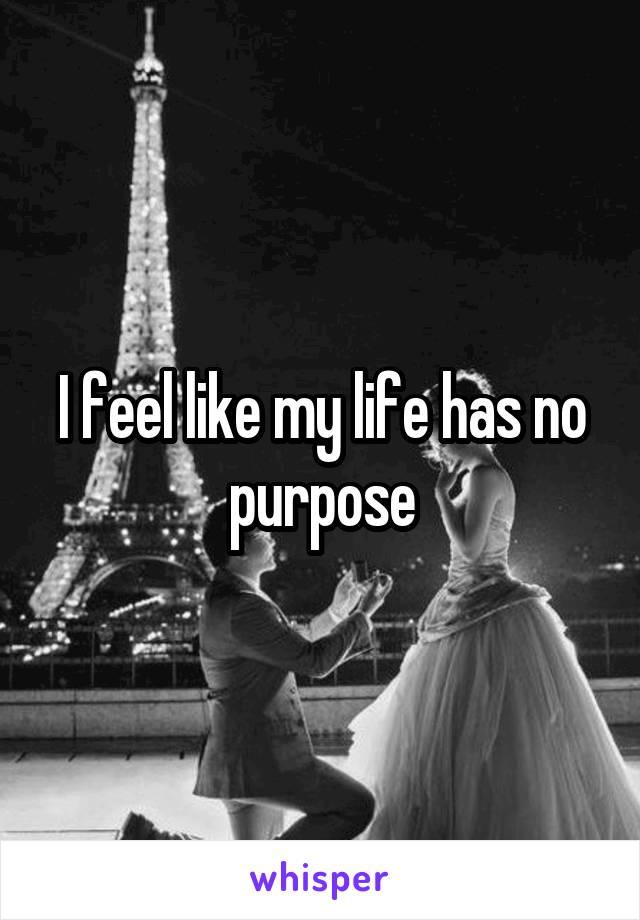 I feel like my life has no purpose