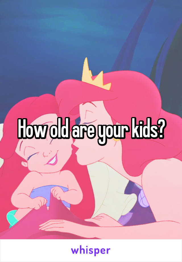 How old are your kids?