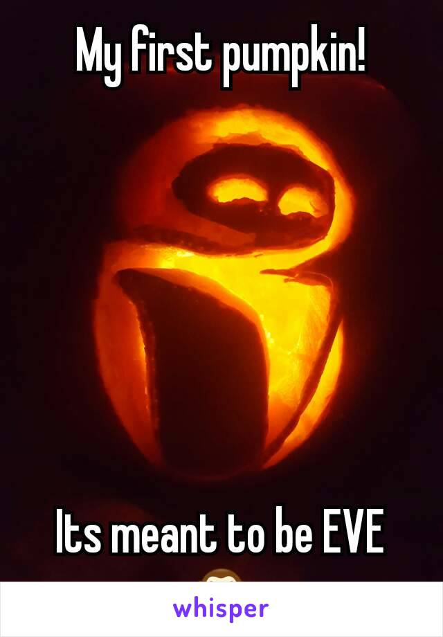 My first pumpkin!        Its meant to be EVE 🙈