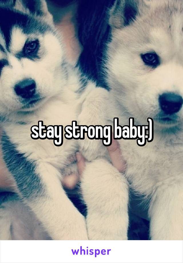 stay strong baby:)