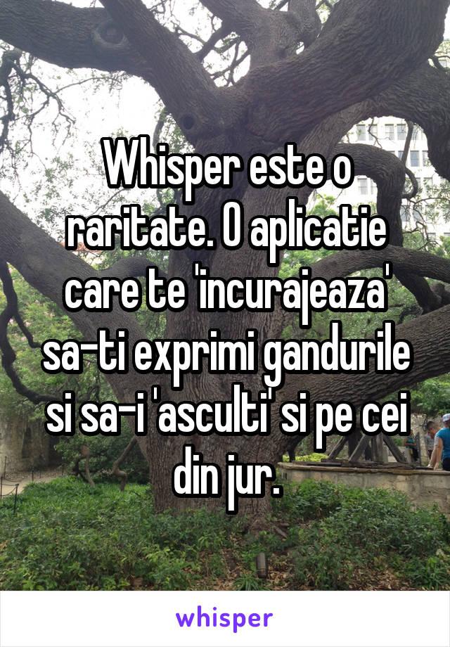 Whisper este o raritate. O aplicatie care te 'incurajeaza' sa-ti exprimi gandurile si sa-i 'asculti' si pe cei din jur.