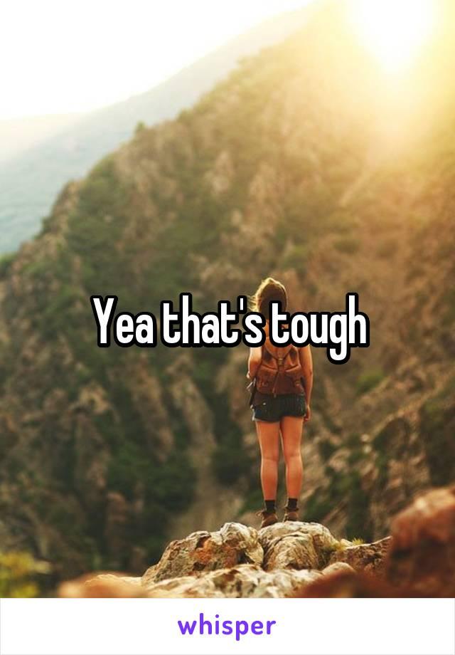 Yea that's tough