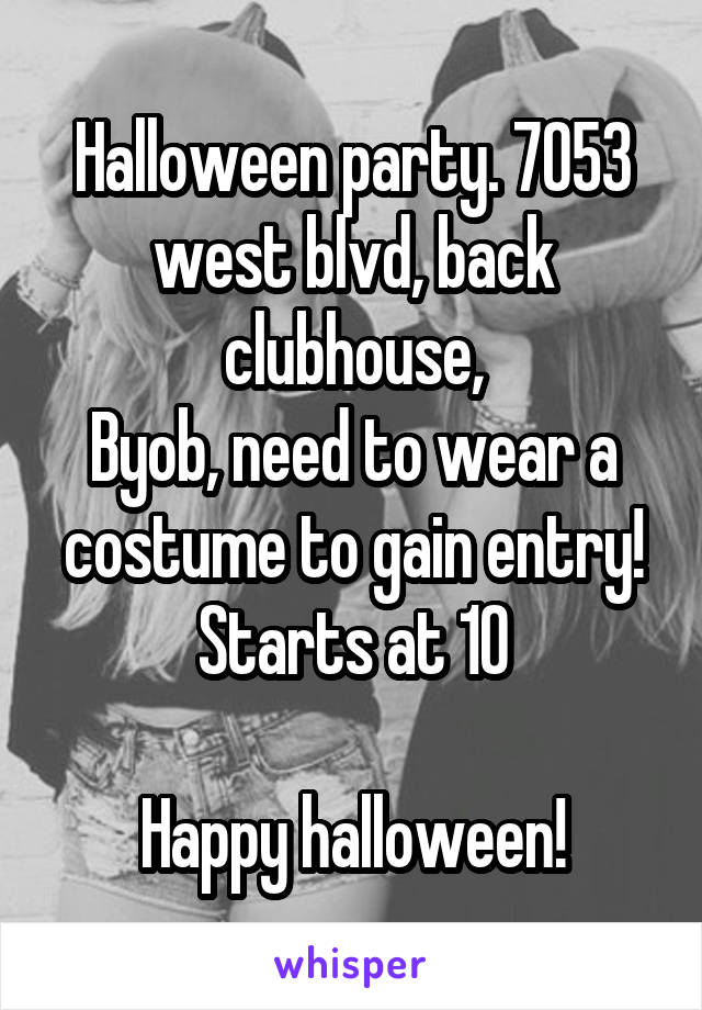 Halloween party. 7053 west blvd, back clubhouse, Byob, need to wear a costume to gain entry! Starts at 10  Happy halloween!