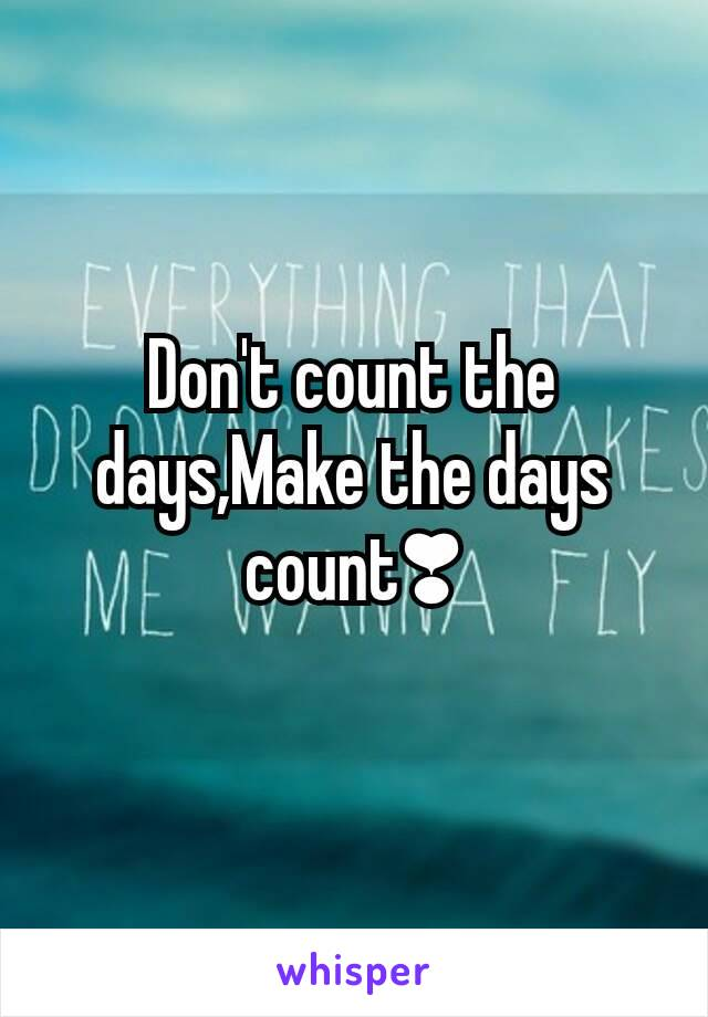 Don't count the days,Make the days count❣