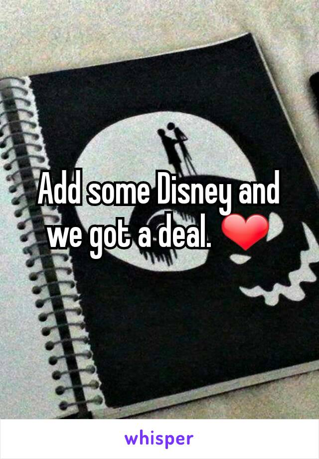 Add some Disney and we got a deal. ❤