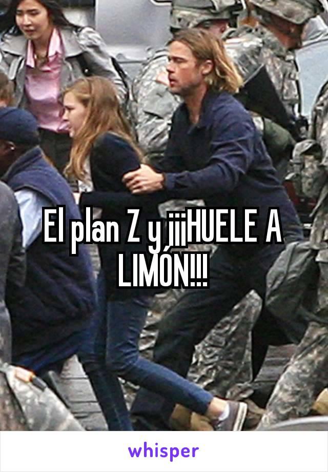 El plan Z y ¡¡¡HUELE A LIMÓN!!!
