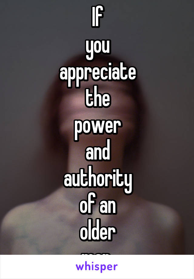 If you appreciate the power and authority of an older man