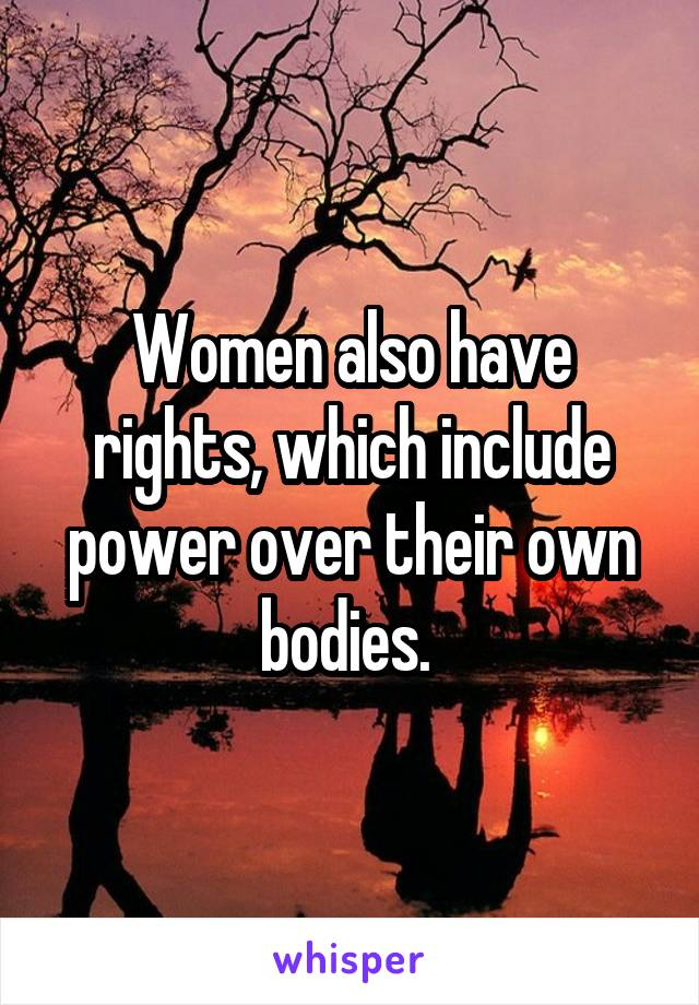 Women also have rights, which include power over their own bodies.