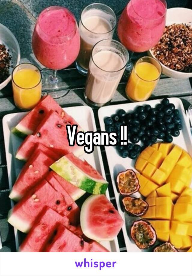 Vegans !!