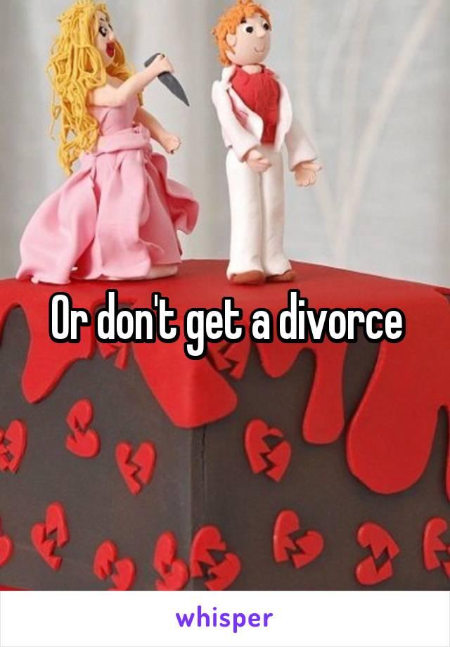 Or don't get a divorce