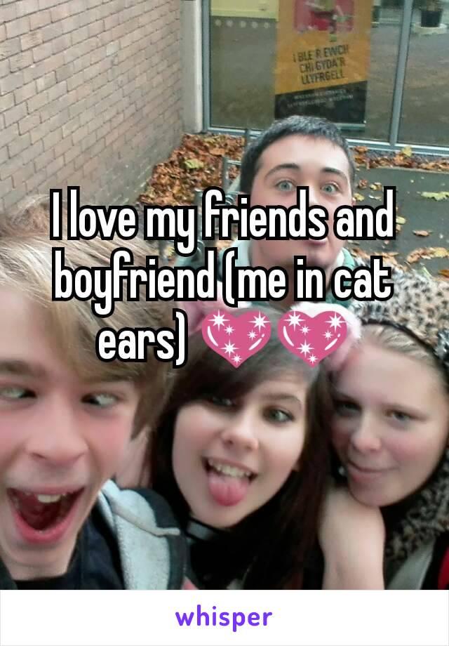I love my friends and boyfriend (me in cat ears) 💖💖