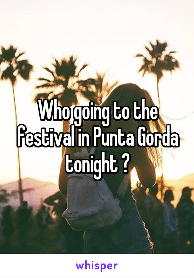 Who going to the festival in Punta Gorda tonight ?