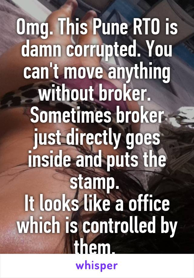 Omg. This Pune RTO is damn corrupted. You can't move anything without broker.  Sometimes broker just directly goes inside and puts the stamp.  It looks like a office which is controlled by them.