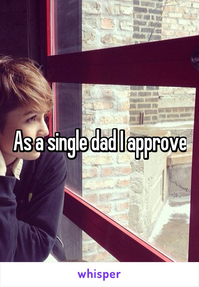 As a single dad I approve