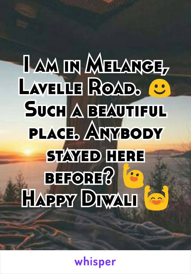 I am in Melange, Lavelle Road. ☺ Such a beautiful place. Anybody stayed here before? 🙋 Happy Diwali 🙌