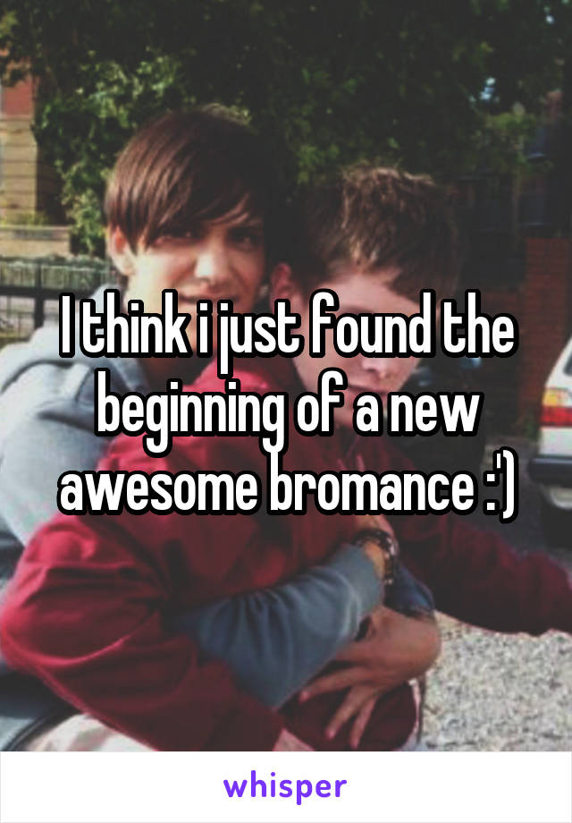 I think i just found the beginning of a new awesome bromance :')