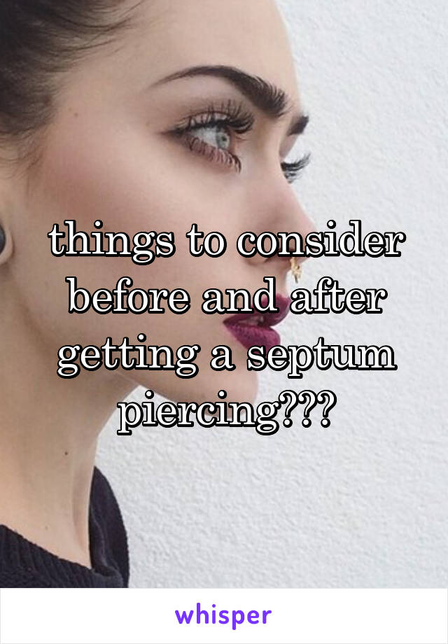 things to consider before and after getting a septum piercing???