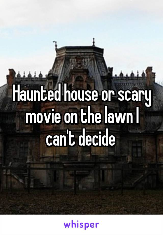 Haunted house or scary movie on the lawn I can't decide