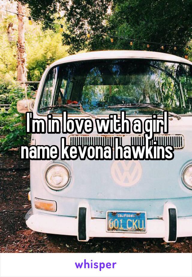 I'm in love with a girl name kevona hawkins