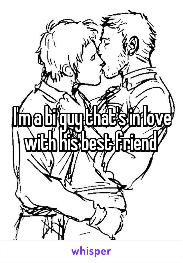 I'm a bi guy that's in love with his best friend