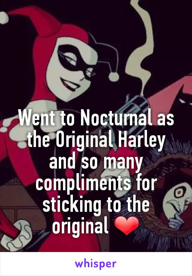 Went to Nocturnal as the Original Harley and so many compliments for sticking to the original ❤