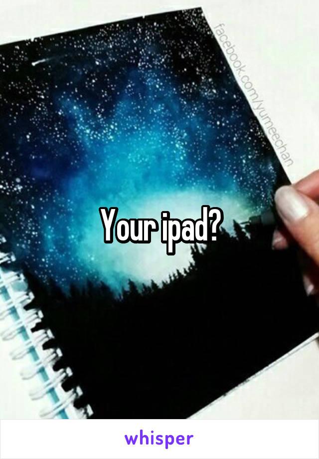 Your ipad?