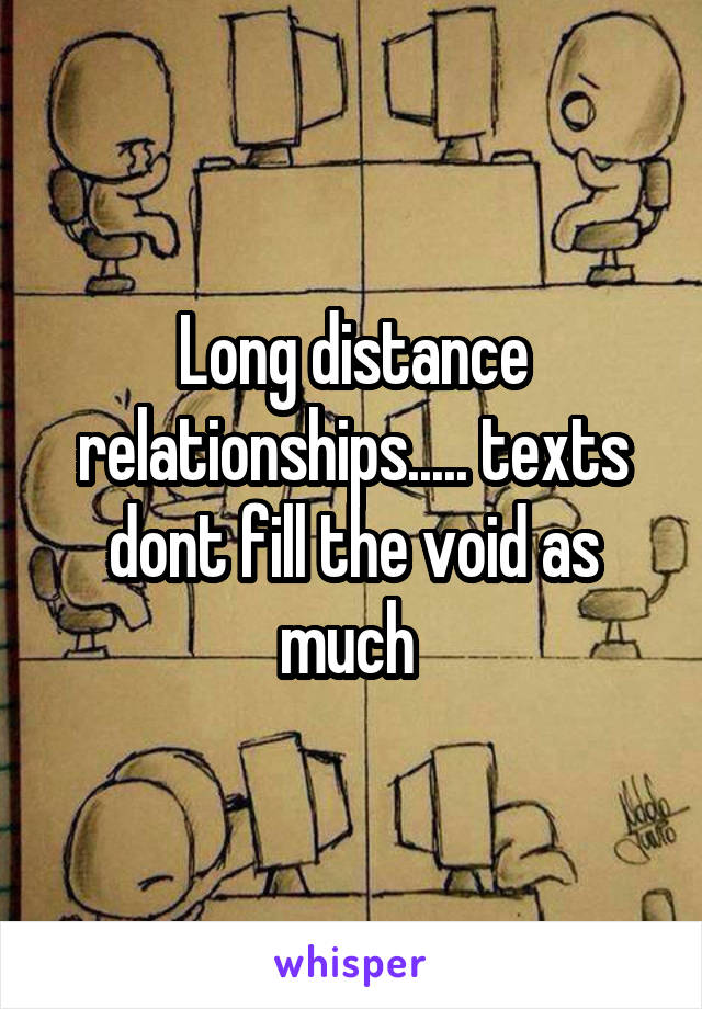 Long distance relationships..... texts dont fill the void as much