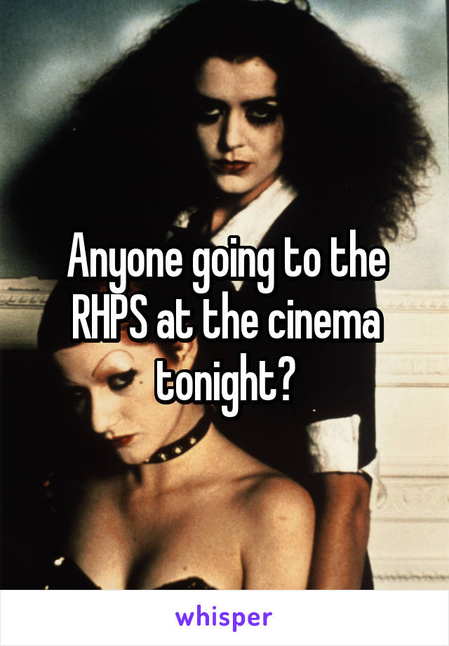 Anyone going to the RHPS at the cinema tonight?