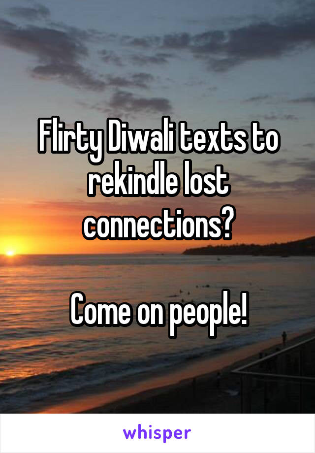Flirty Diwali texts to rekindle lost connections?  Come on people!