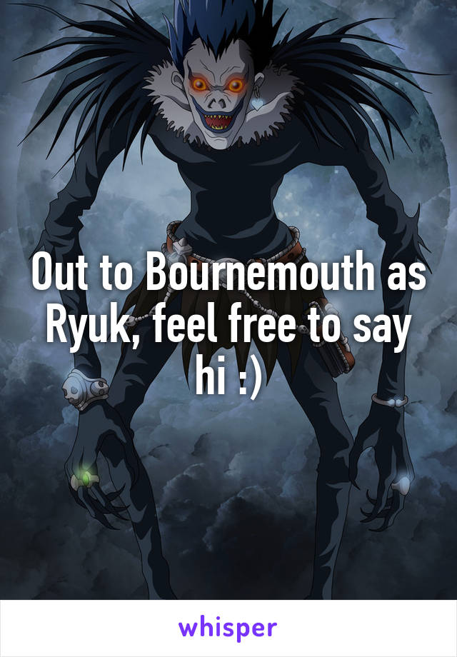 Out to Bournemouth as Ryuk, feel free to say hi :)