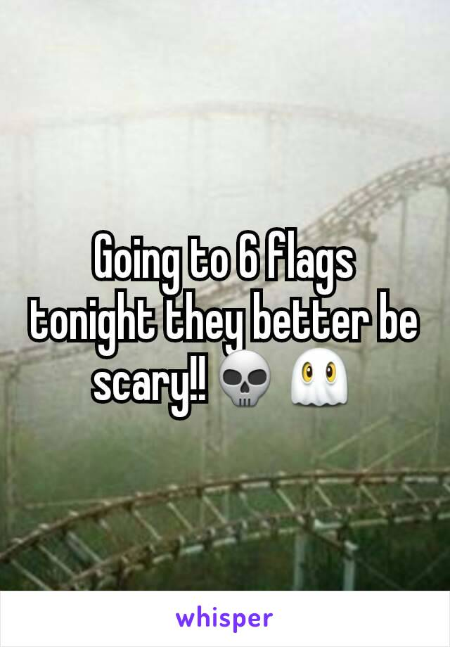 Going to 6 flags tonight they better be scary!!💀👻