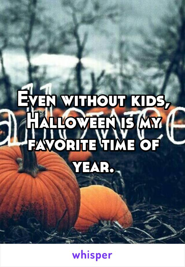 Even without kids, Halloween is my favorite time of year.