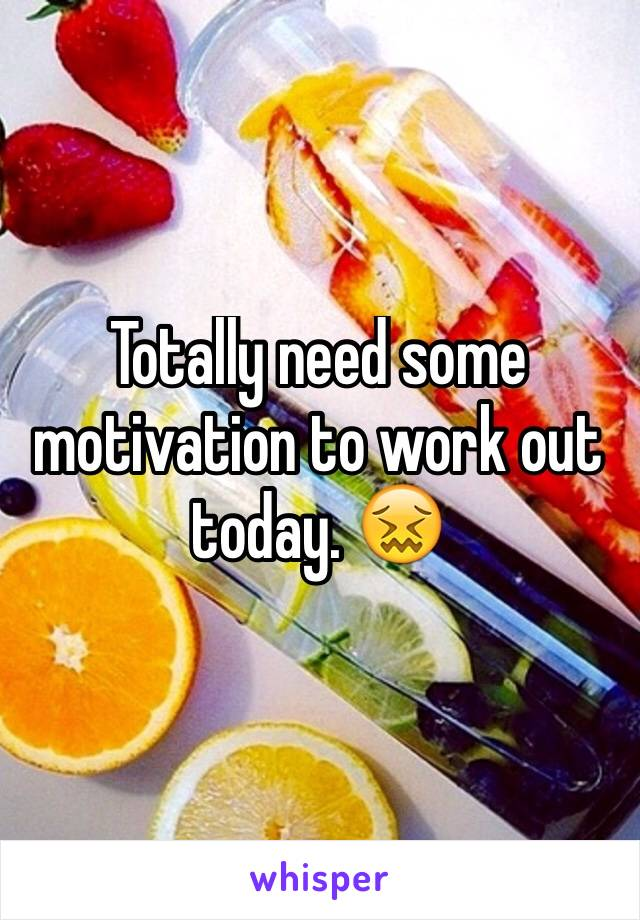 Totally need some motivation to work out today. 😖