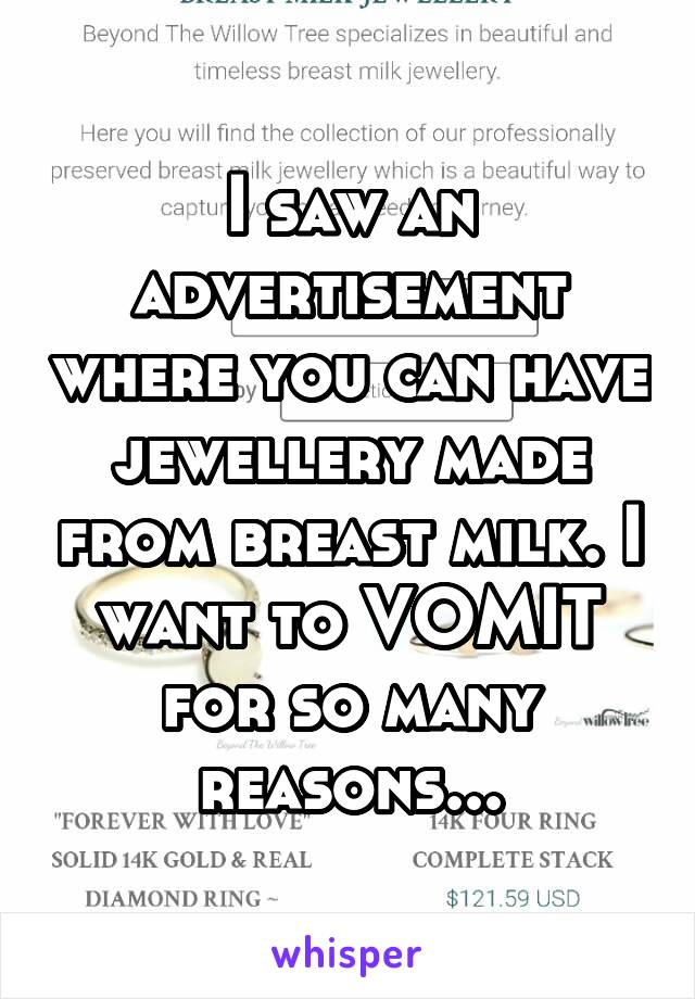 I saw an advertisement where you can have jewellery made from breast milk. I want to VOMIT for so many reasons...