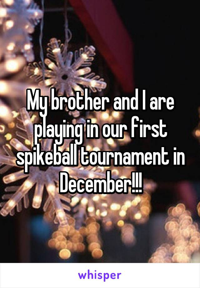 My brother and I are playing in our first spikeball tournament in December!!!