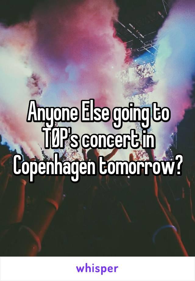 Anyone Else going to TØP's concert in Copenhagen tomorrow?