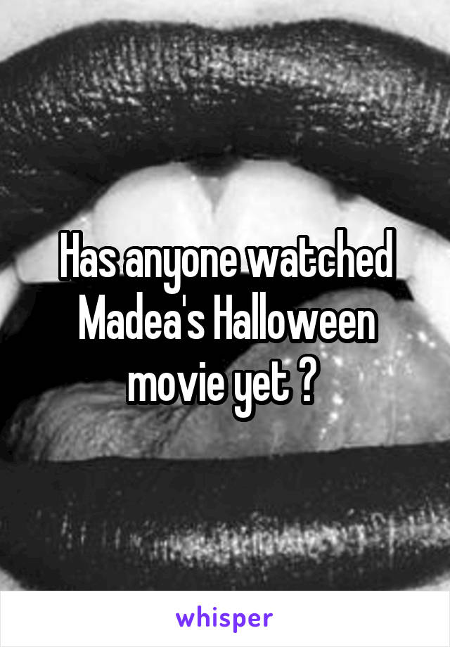 Has anyone watched Madea's Halloween movie yet ?