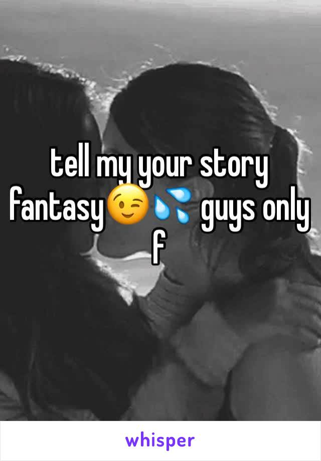 tell my your story fantasy😉💦 guys only  f