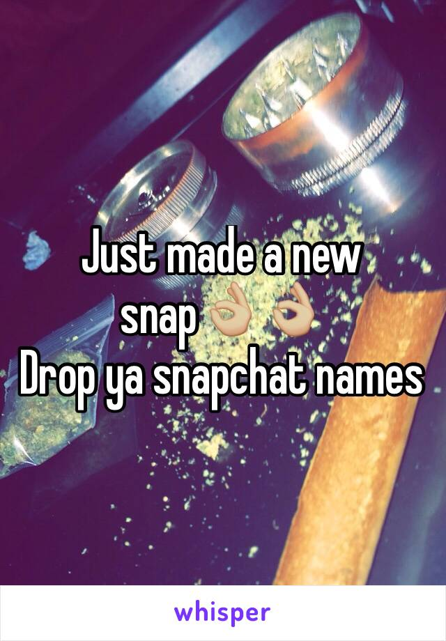 Just made a new snap👌🏼👌🏼  Drop ya snapchat names