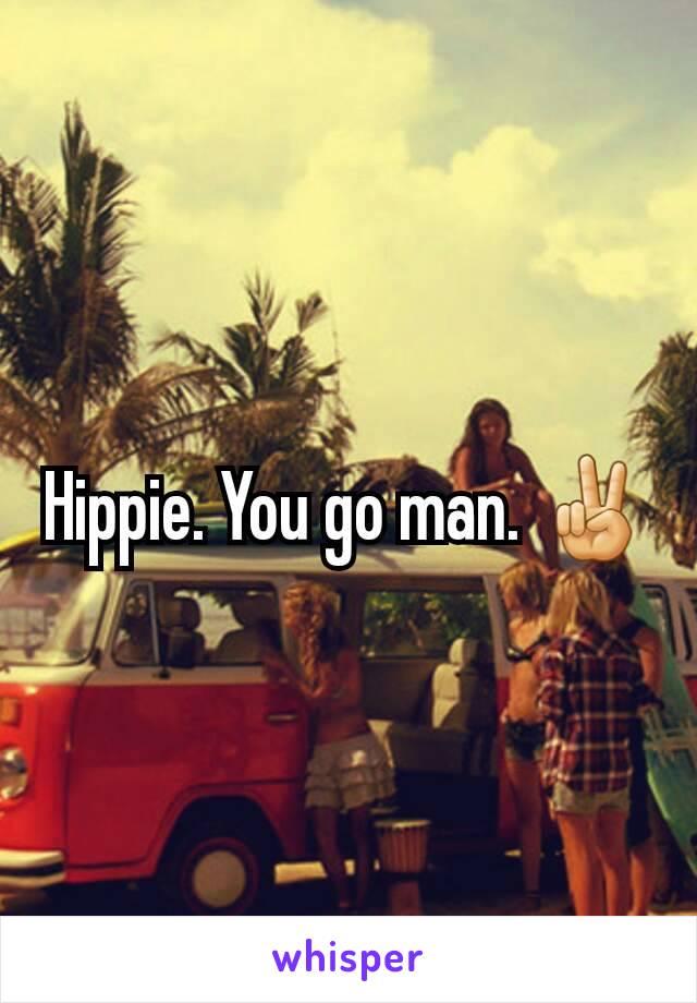 Hippie. You go man. ✌