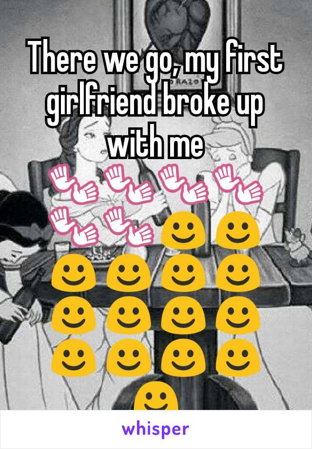 There we go, my first girlfriend broke up with me 👐👐👐👐👐👐☺☺☺☺☺☺☺☺☺☺☺☺☺☺☺