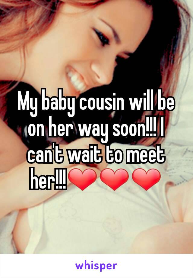 My baby cousin will be on her way soon!!! I can't wait to meet her!!!❤❤❤