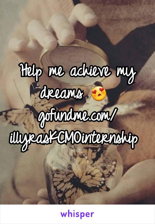 Help me achieve my dreams 😍  gofundme.com/illyrasKCMOinternship