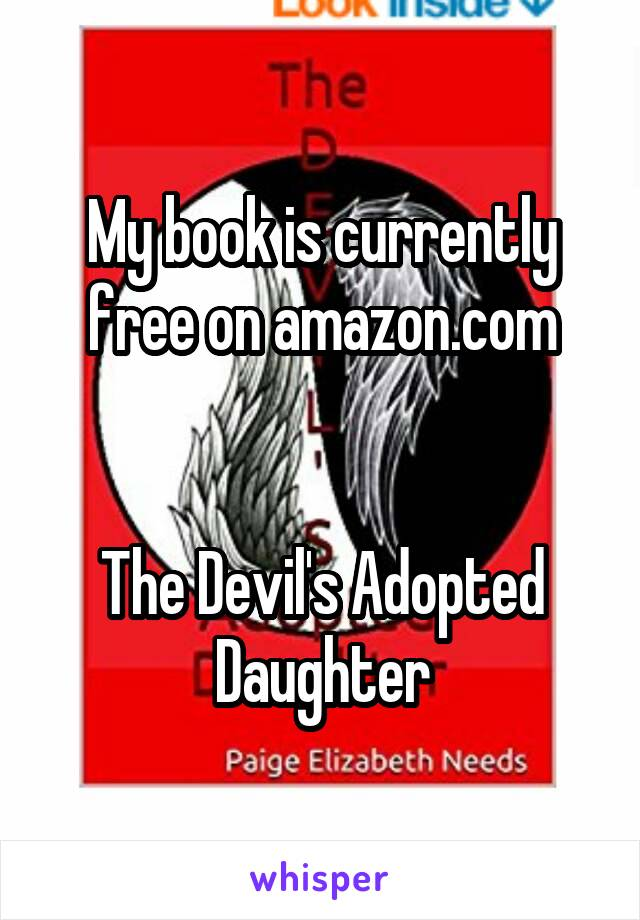 My book is currently free on amazon.com   The Devil's Adopted Daughter