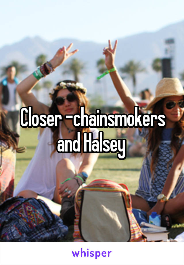 Closer -chainsmokers and Halsey